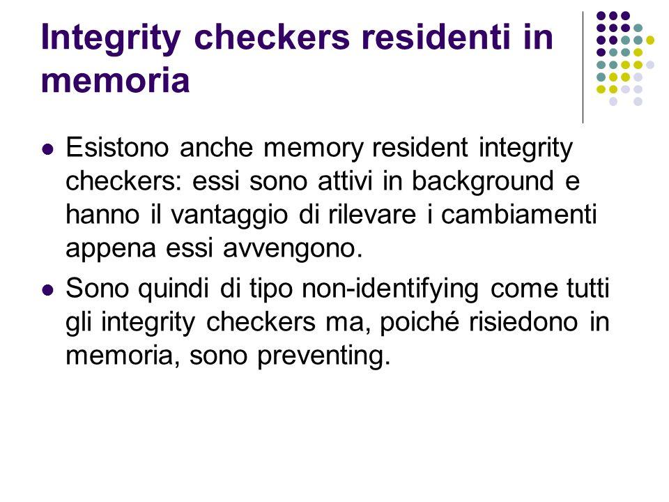 Integrity checkers residenti in memoria Esistono anche memory resident integrity checkers: essi sono attivi in background e hanno il vantaggio di rile