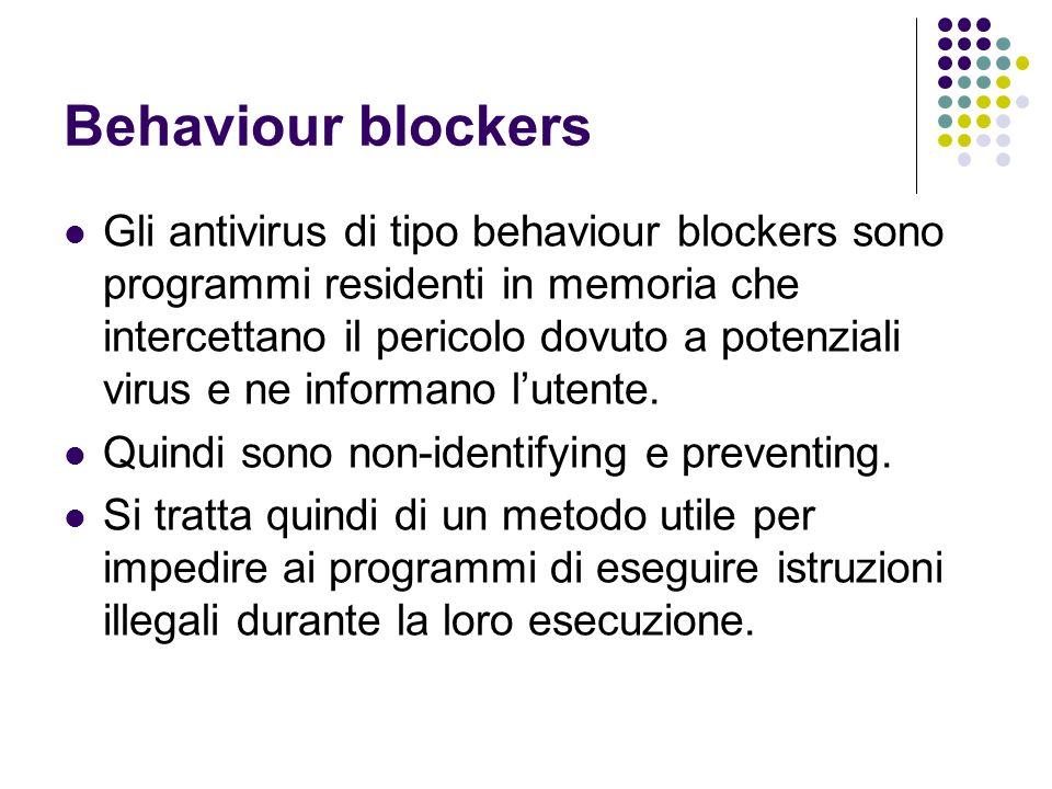 Behaviour blockers Gli antivirus di tipo behaviour blockers sono programmi residenti in memoria che intercettano il pericolo dovuto a potenziali virus