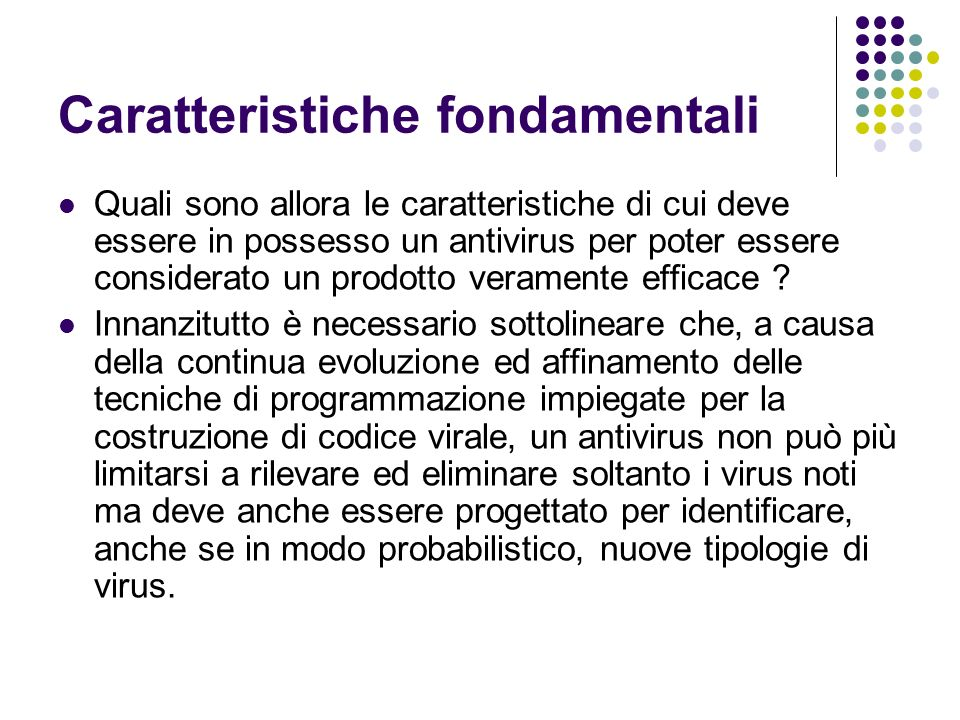 Caratteristiche fondamentali Quali sono allora le caratteristiche di cui deve essere in possesso un antivirus per poter essere considerato un prodotto