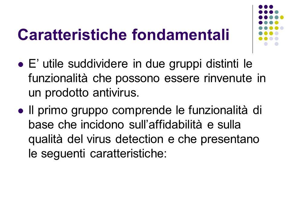 Caratteristiche fondamentali E utile suddividere in due gruppi distinti le funzionalità che possono essere rinvenute in un prodotto antivirus. Il prim