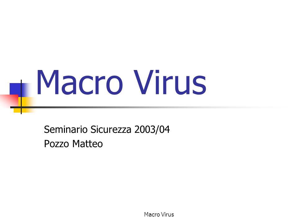 Macro Virus Come funziona Quando Melissa viene attivato, aprendo lallegato list.doc, svolge 2 azioni : - Diffusione : Consiste nel cercare i primi 50 indirizzi e-mail dalla rubrica a cui mandare un identico messaggio con in allegato list.doc contenente il macro virus.