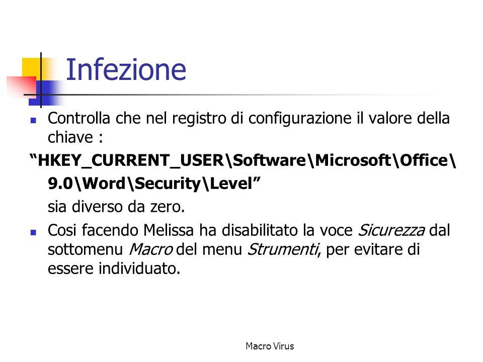 Macro Virus Infezione Controlla che nel registro di configurazione il valore della chiave : HKEY_CURRENT_USER\Software\Microsoft\Office\ 9.0\Word\Security\Level sia diverso da zero.