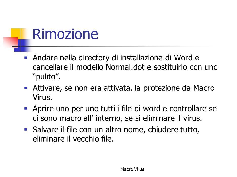 Macro Virus Alcuni Macro Virus più comuni Word Macro/Concept : costituito da varie macro Word: AAAZAO, AutoOpen, FileSaveAs e PayLoad.