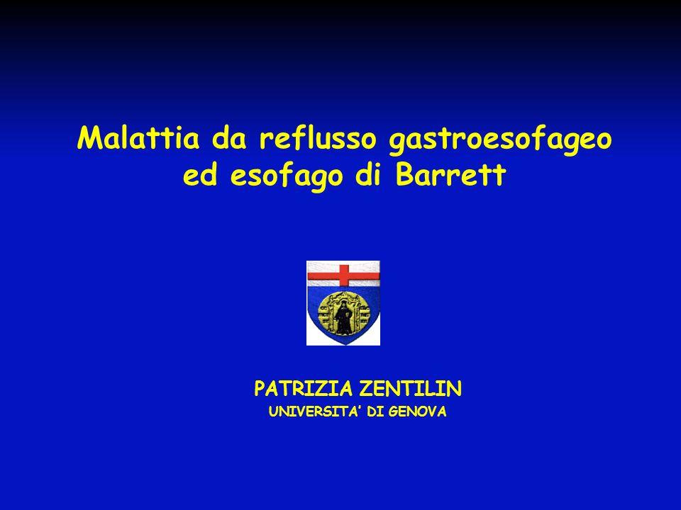 Malattia da reflusso gastroesofageo ed esofago di Barrett PATRIZIA ZENTILIN UNIVERSITA DI GENOVA