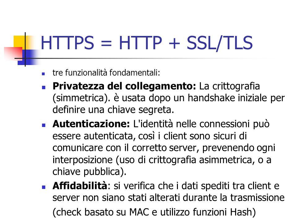 HTTPS = HTTP + SSL/TLS tre funzionalità fondamentali: Privatezza del collegamento: La crittografia (simmetrica). è usata dopo un handshake iniziale pe