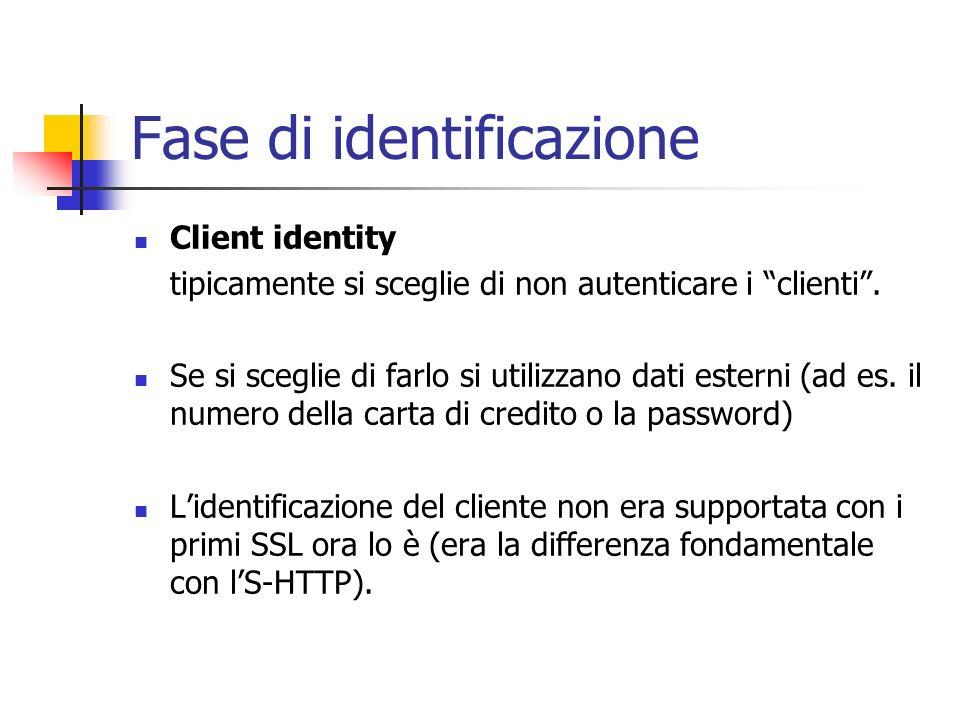 Fase di identificazione Client identity tipicamente si sceglie di non autenticare i clienti. Se si sceglie di farlo si utilizzano dati esterni (ad es.