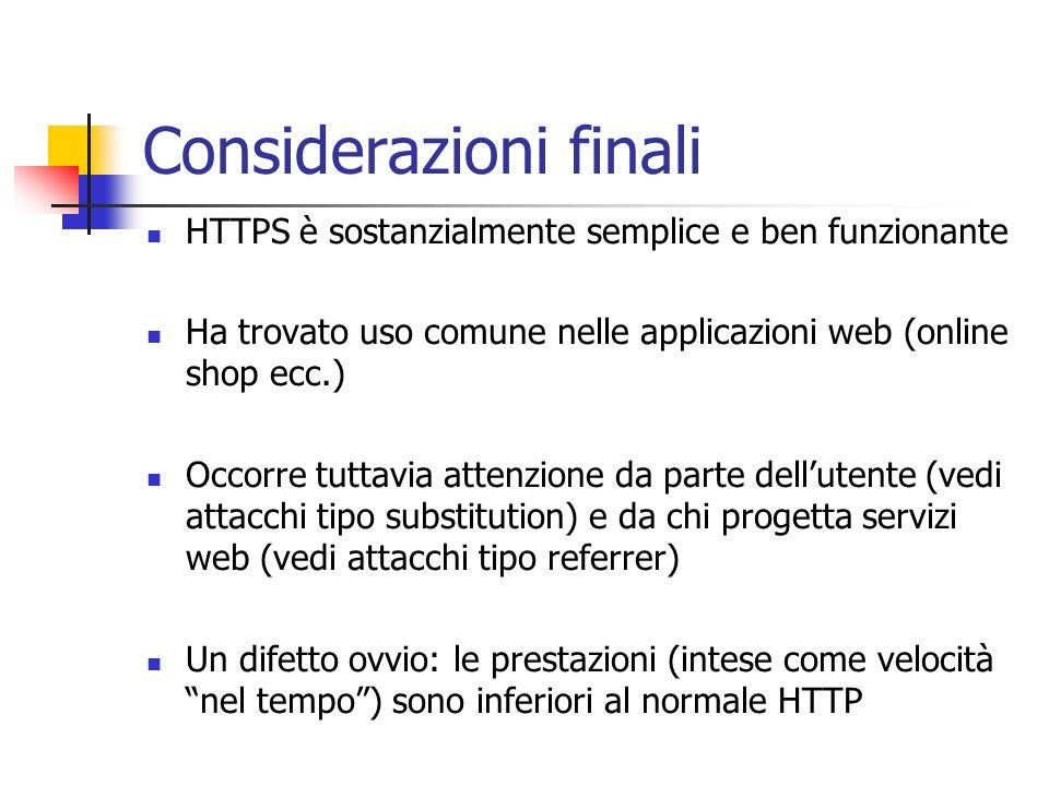 Considerazioni finali HTTPS è sostanzialmente semplice e ben funzionante Ha trovato uso comune nelle applicazioni web (online shop ecc.) Occorre tutta
