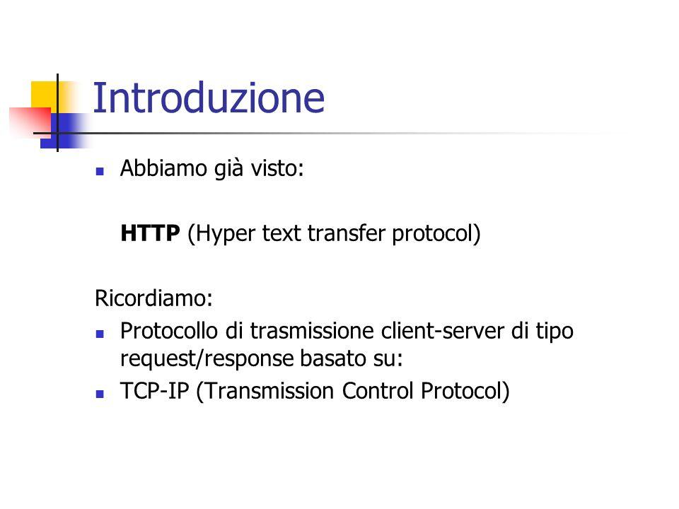 Introduzione Abbiamo già visto: HTTP (Hyper text transfer protocol) Ricordiamo: Protocollo di trasmissione client-server di tipo request/response basa