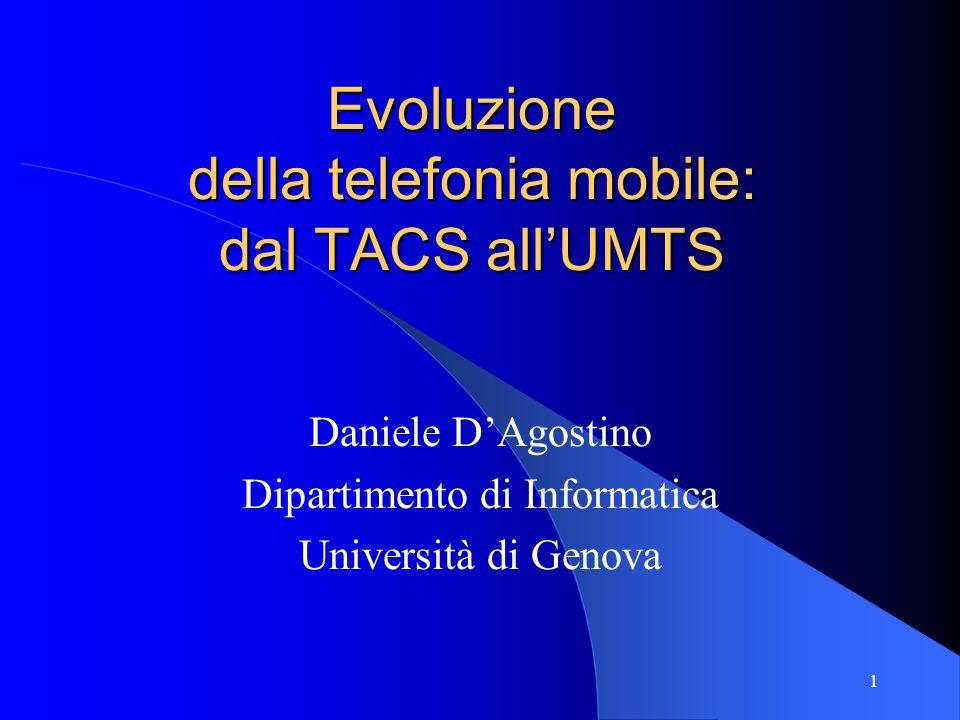 1 Evoluzione della telefonia mobile: dal TACS allUMTS Daniele DAgostino Dipartimento di Informatica Università di Genova