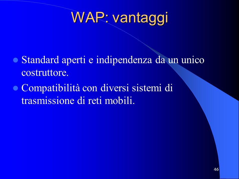 46 WAP: vantaggi Standard aperti e indipendenza da un unico costruttore.