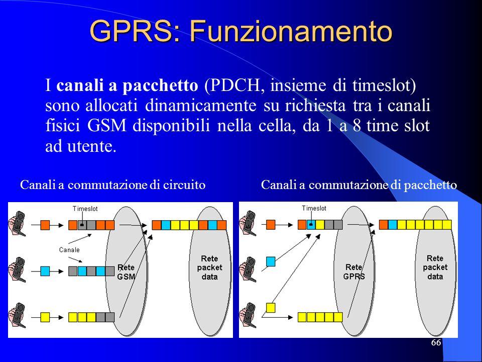 66 GPRS: Funzionamento I canali a pacchetto (PDCH, insieme di timeslot) sono allocati dinamicamente su richiesta tra i canali fisici GSM disponibili nella cella, da 1 a 8 time slot ad utente.