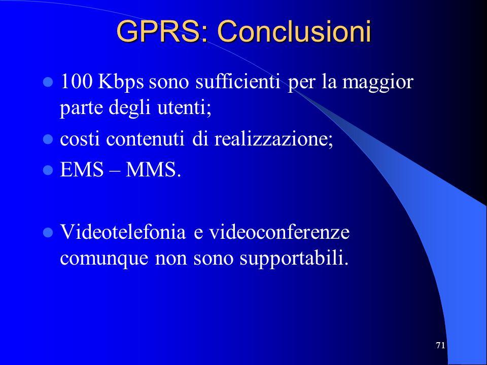 71 GPRS: Conclusioni 100 Kbps sono sufficienti per la maggior parte degli utenti; costi contenuti di realizzazione; EMS – MMS.