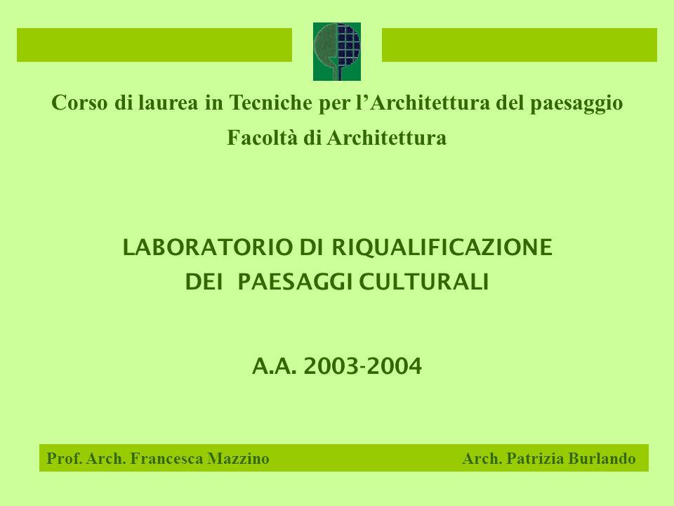 LABORATORIO DI RIQUALIFICAZIONE DEI PAESAGGI CULTURALI A.A. 2003-2004 Prof. Arch. Francesca Mazzino Arch. Patrizia Burlando Corso di laurea in Tecnich