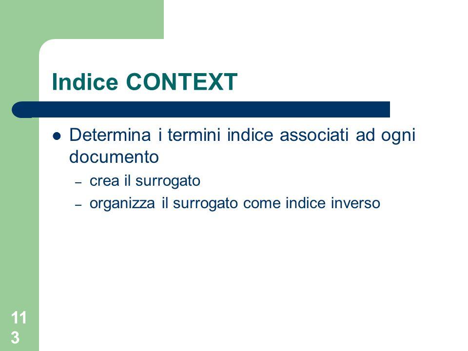 113 Indice CONTEXT Determina i termini indice associati ad ogni documento – crea il surrogato – organizza il surrogato come indice inverso