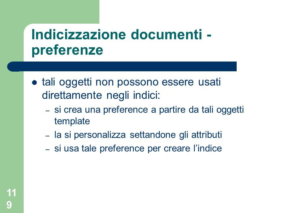 119 Indicizzazione documenti - preferenze tali oggetti non possono essere usati direttamente negli indici: – si crea una preference a partire da tali