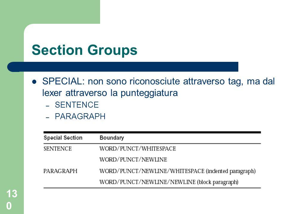 130 Section Groups SPECIAL: non sono riconosciute attraverso tag, ma dal lexer attraverso la punteggiatura – SENTENCE – PARAGRAPH