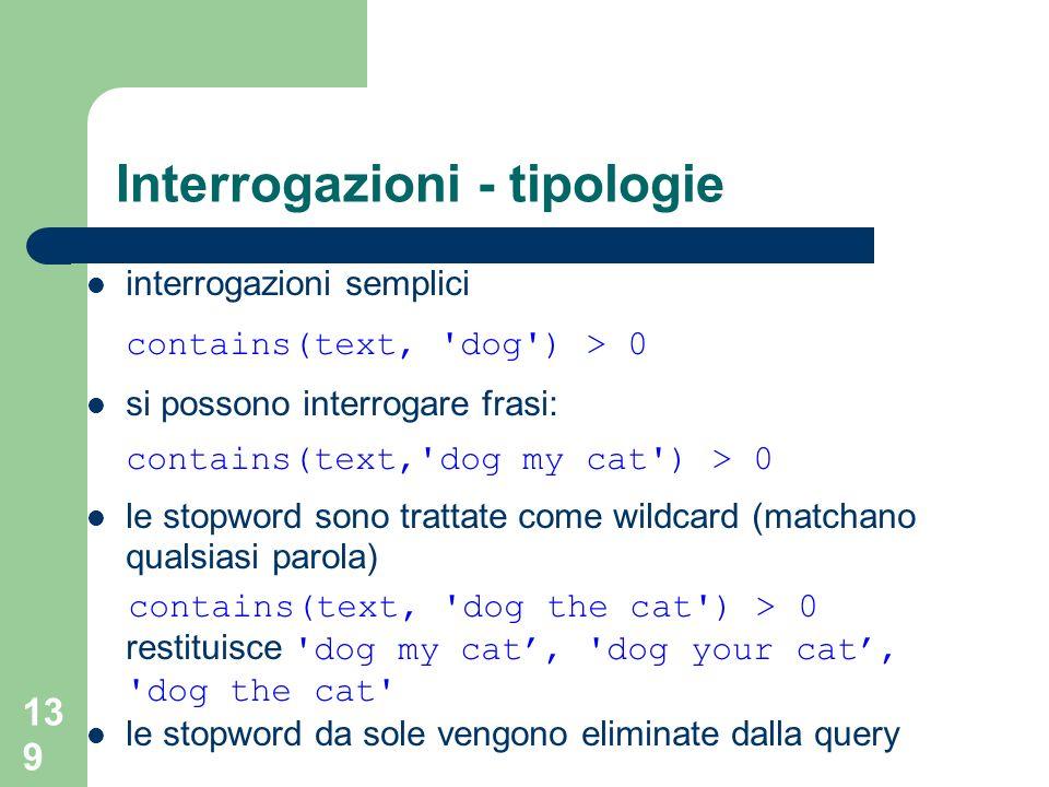 139 Interrogazioni - tipologie interrogazioni semplici contains(text, 'dog') > 0 si possono interrogare frasi: contains(text,'dog my cat') > 0 le stop