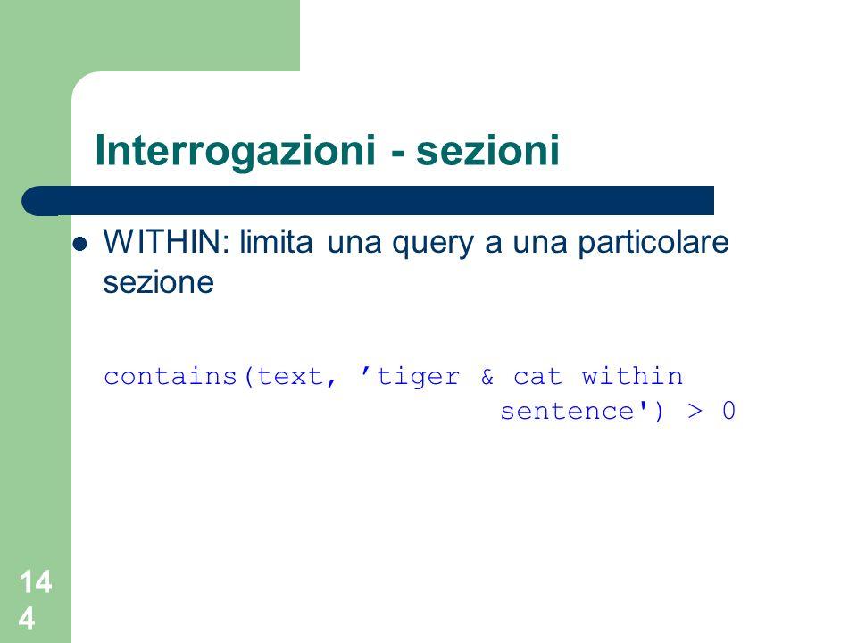 144 Interrogazioni - sezioni WITHIN: limita una query a una particolare sezione contains(text, tiger & cat within sentence ) > 0