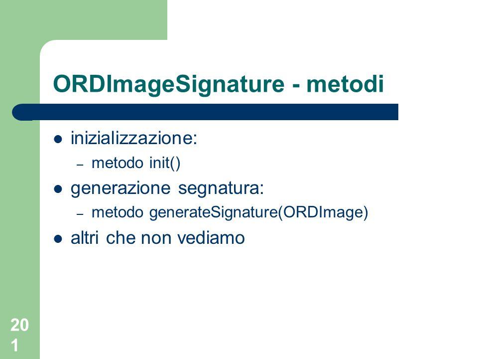 201 ORDImageSignature - metodi inizializzazione: – metodo init() generazione segnatura: – metodo generateSignature(ORDImage) altri che non vediamo