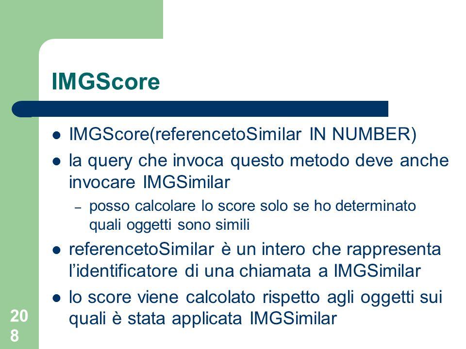 208 IMGScore IMGScore(referencetoSimilar IN NUMBER) la query che invoca questo metodo deve anche invocare IMGSimilar – posso calcolare lo score solo s