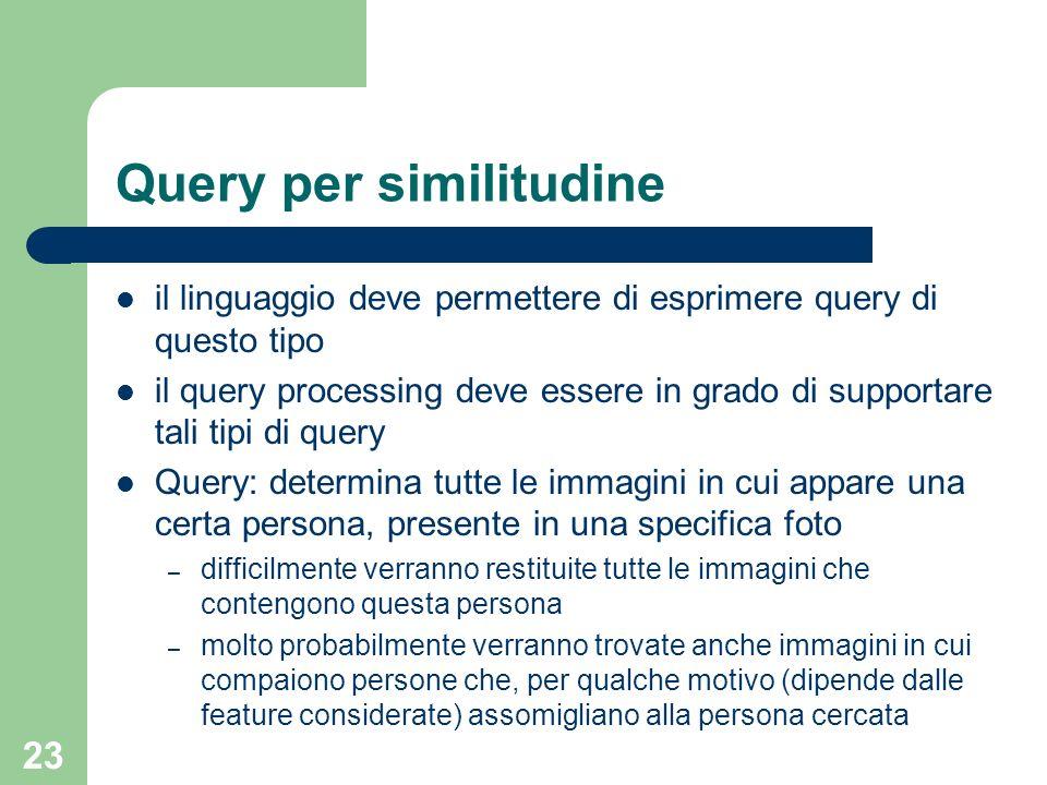 23 Query per similitudine il linguaggio deve permettere di esprimere query di questo tipo il query processing deve essere in grado di supportare tali
