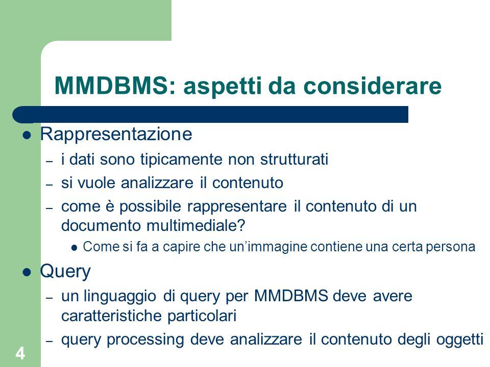4 MMDBMS: aspetti da considerare Rappresentazione – i dati sono tipicamente non strutturati – si vuole analizzare il contenuto – come è possibile rapp