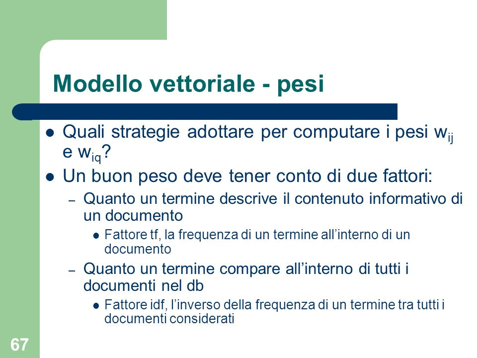 67 Modello vettoriale - pesi Quali strategie adottare per computare i pesi w ij e w iq .