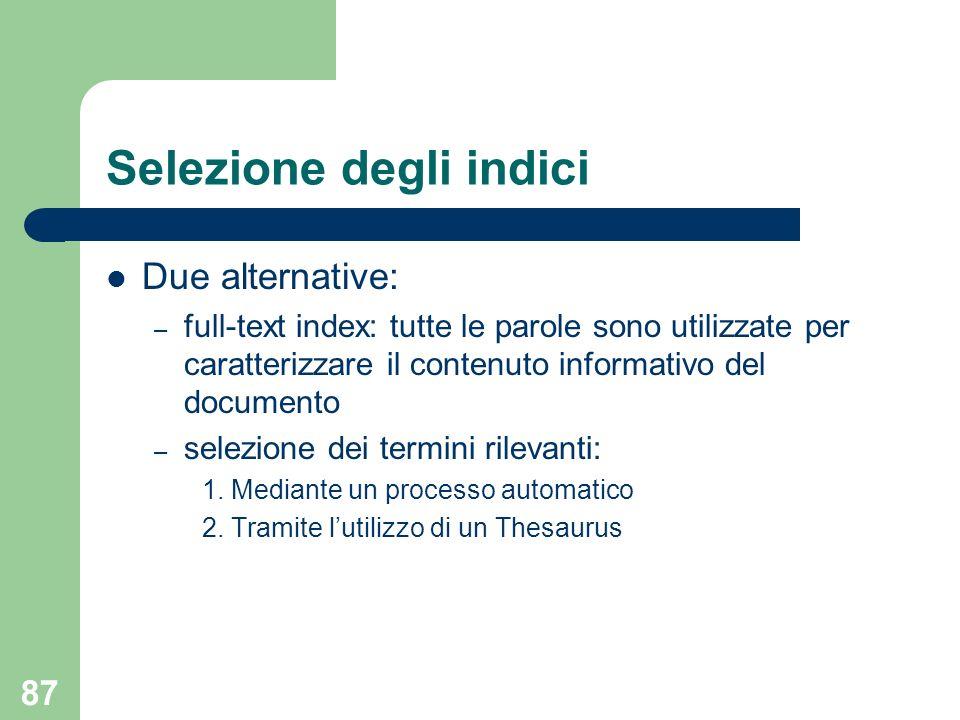 87 Selezione degli indici Due alternative: – full-text index: tutte le parole sono utilizzate per caratterizzare il contenuto informativo del document