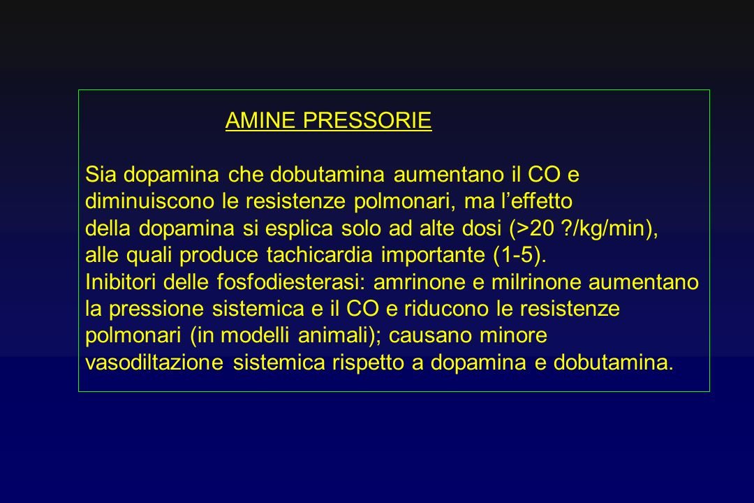 AMINE PRESSORIE Sia dopamina che dobutamina aumentano il CO e diminuiscono le resistenze polmonari, ma leffetto della dopamina si esplica solo ad alte