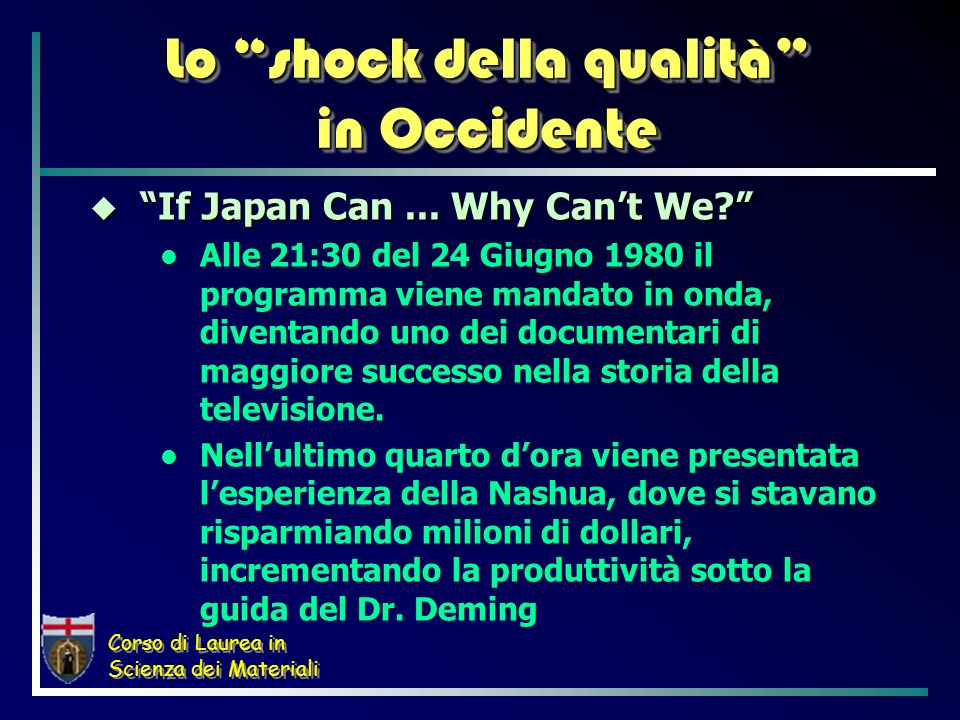 Corso di Laurea in Scienza dei Materiali Lo shock della qualità in Occidente If Japan Can...