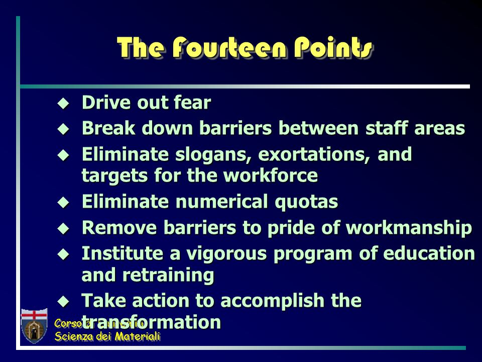 Corso di Laurea in Scienza dei Materiali The Fourteen Points Drive out fear Drive out fear Break down barriers between staff areas Break down barriers