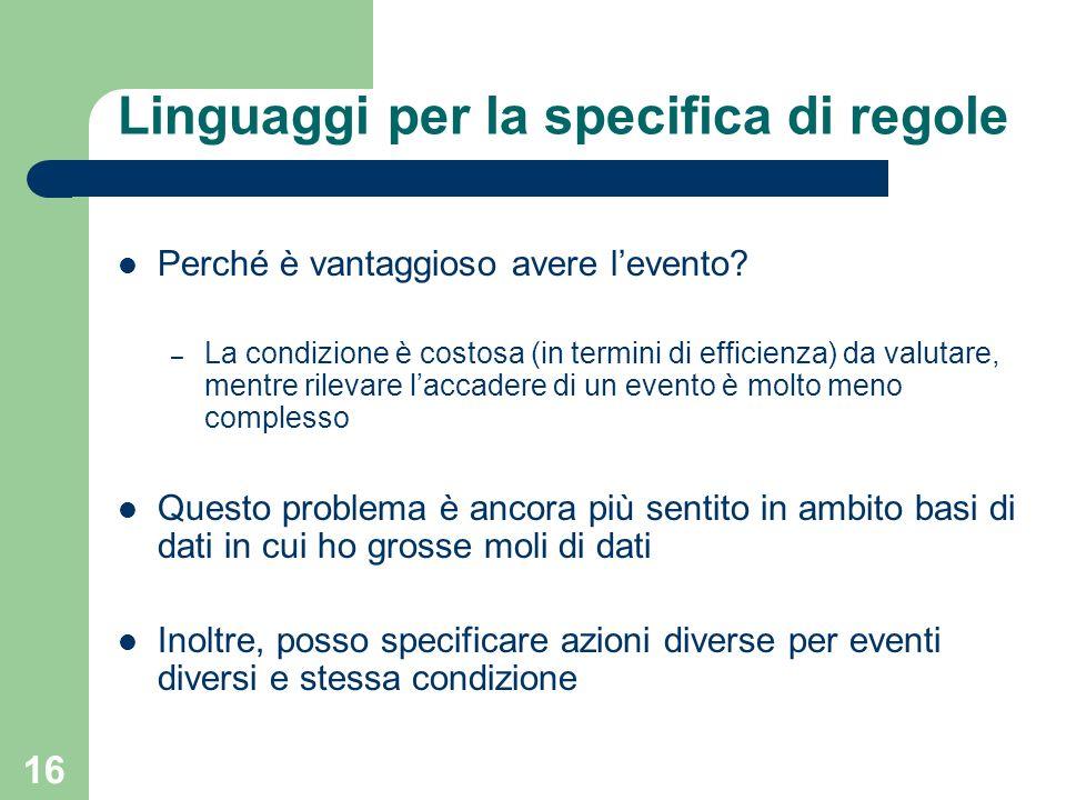 16 Linguaggi per la specifica di regole Perché è vantaggioso avere levento.