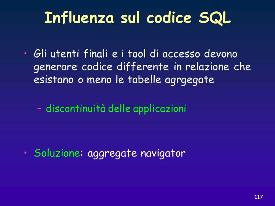 117 Influenza sul codice SQL Gli utenti finali e i tool di accesso devono generare codice differente in relazione che esistano o meno le tabelle agrge