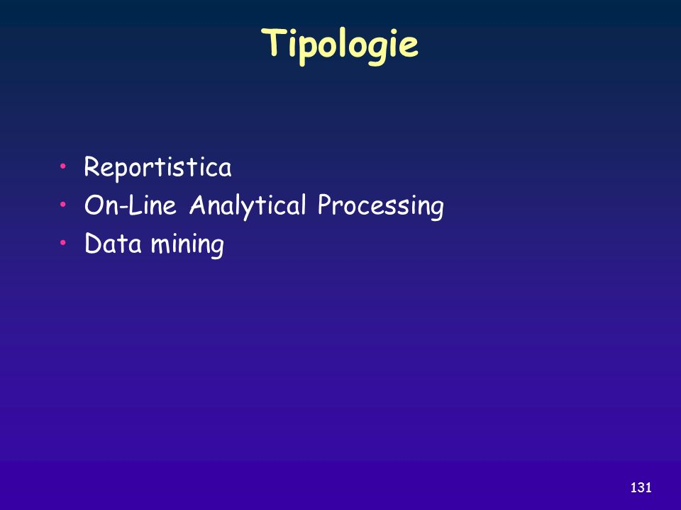 131 Tipologie Reportistica On-Line Analytical Processing Data mining