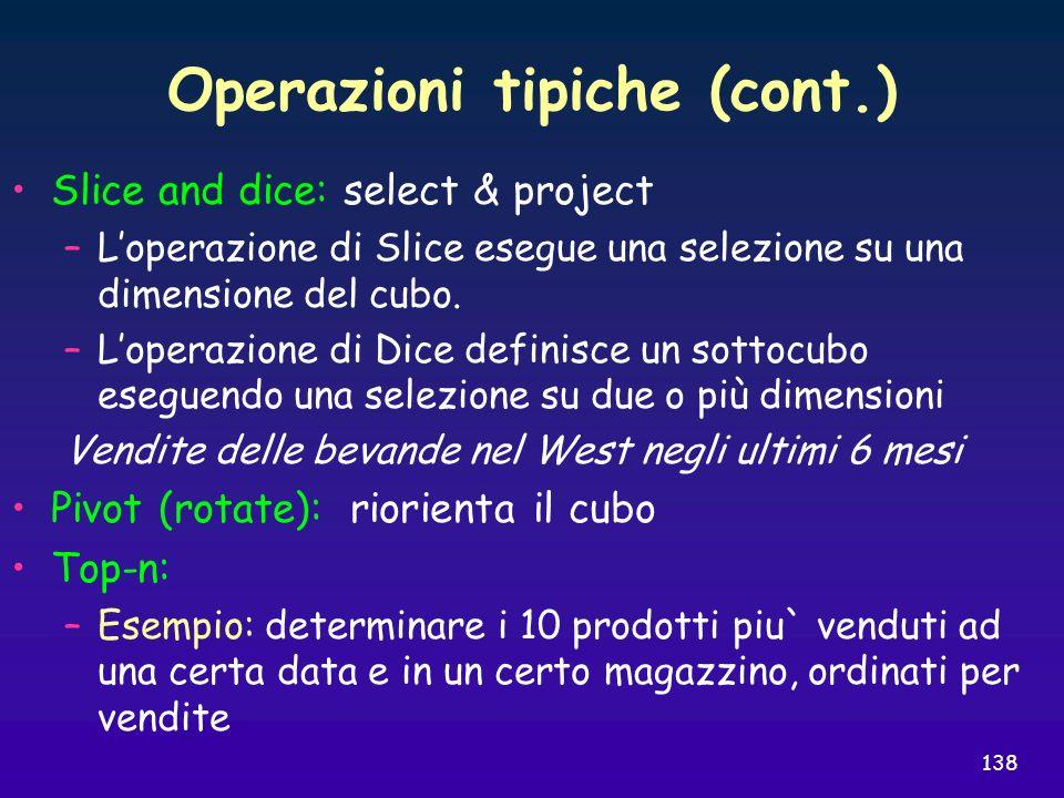 138 Operazioni tipiche (cont.) Slice and dice: select & project –Loperazione di Slice esegue una selezione su una dimensione del cubo. –Loperazione di