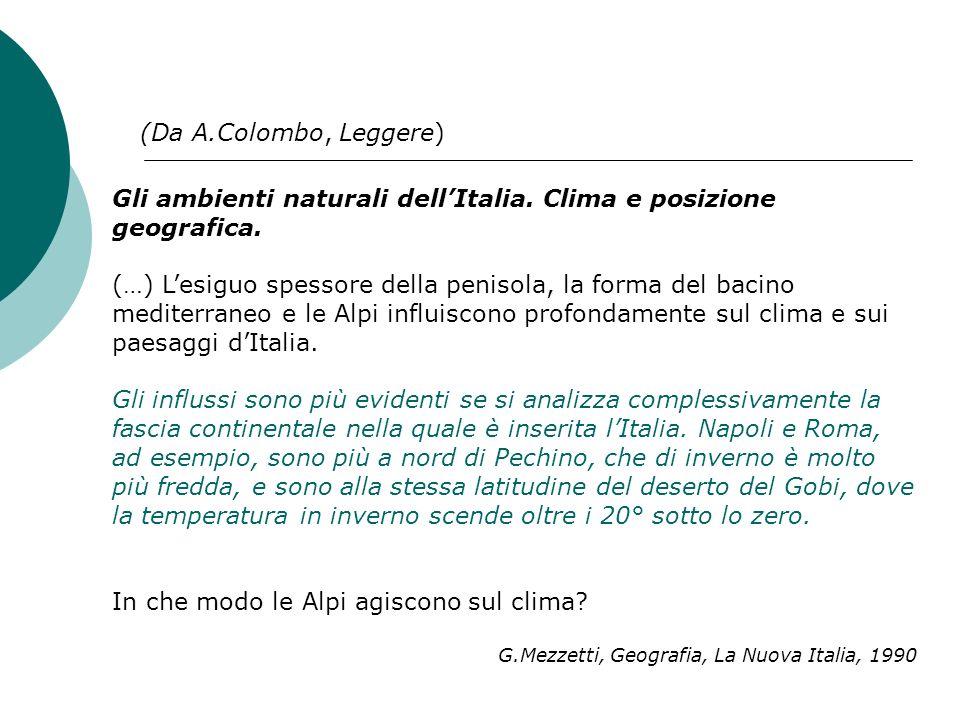 Gli ambienti naturali dellItalia. Clima e posizione geografica. (…) Lesiguo spessore della penisola, la forma del bacino mediterraneo e le Alpi influi