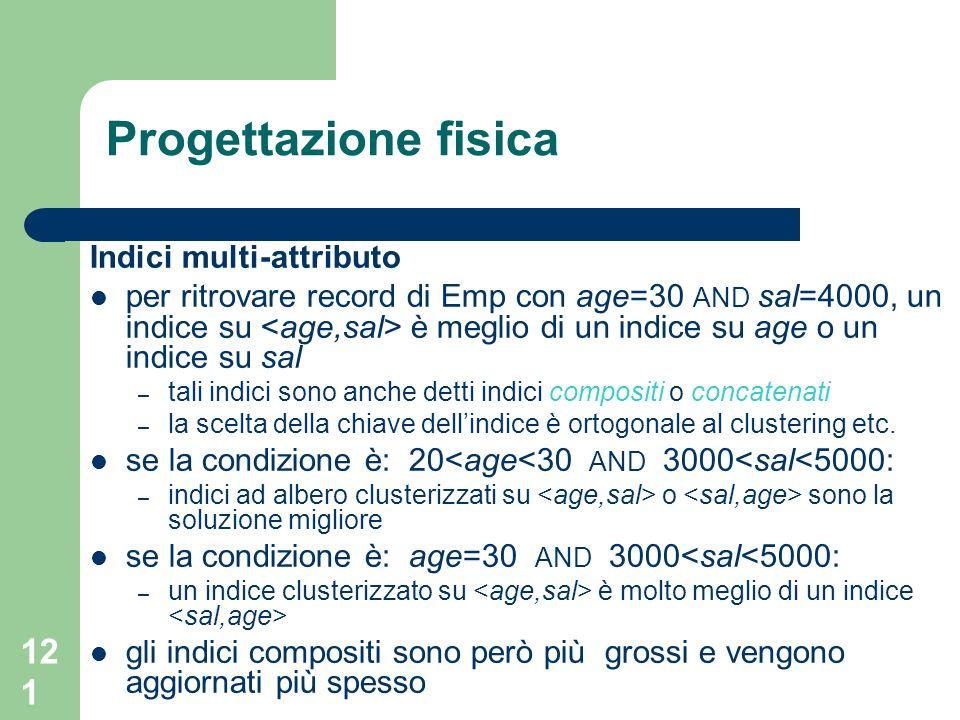 121 Progettazione fisica Indici multi-attributo per ritrovare record di Emp con age=30 AND sal=4000, un indice su è meglio di un indice su age o un in