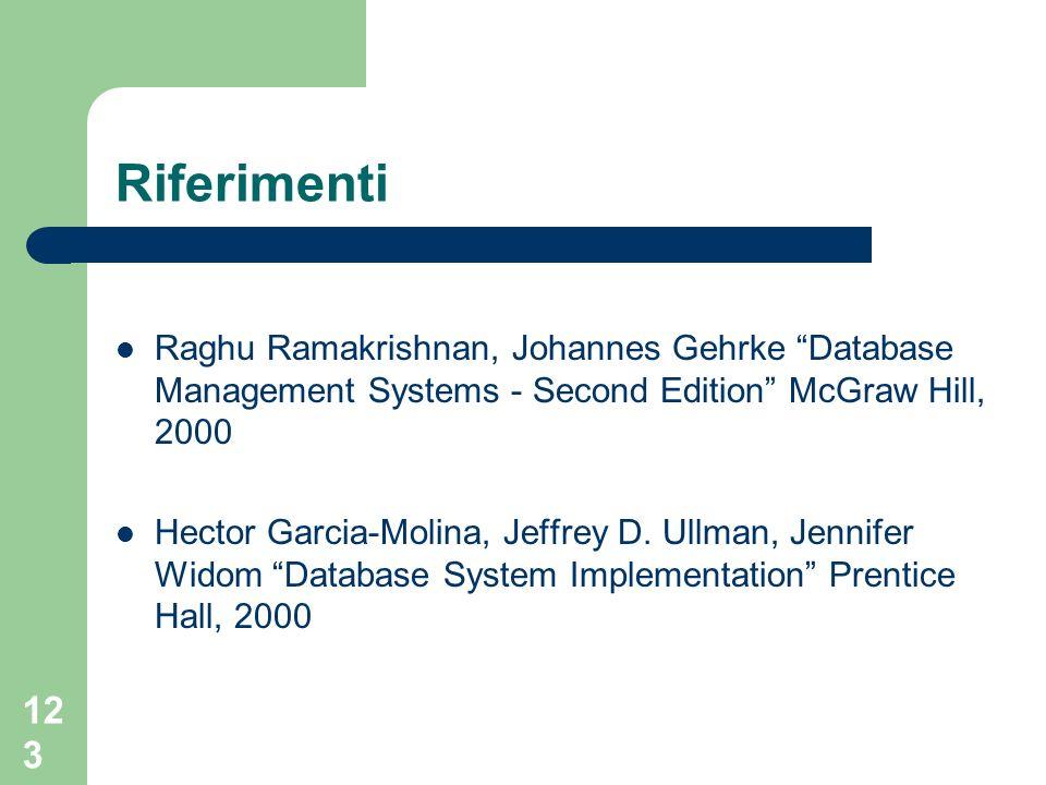 123 Riferimenti Raghu Ramakrishnan, Johannes Gehrke Database Management Systems - Second Edition McGraw Hill, 2000 Hector Garcia-Molina, Jeffrey D. Ul