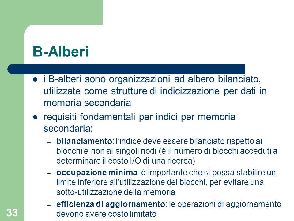 33 B-Alberi i B-alberi sono organizzazioni ad albero bilanciato, utilizzate come strutture di indicizzazione per dati in memoria secondaria requisiti