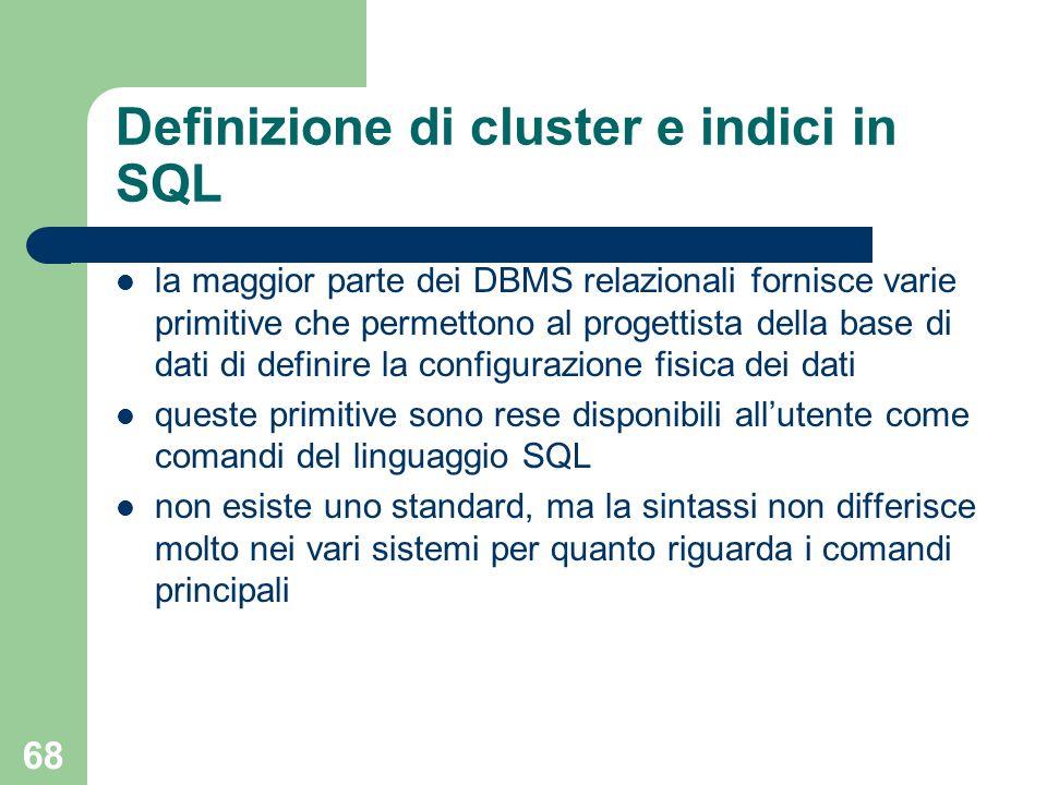 68 Definizione di cluster e indici in SQL la maggior parte dei DBMS relazionali fornisce varie primitive che permettono al progettista della base di d
