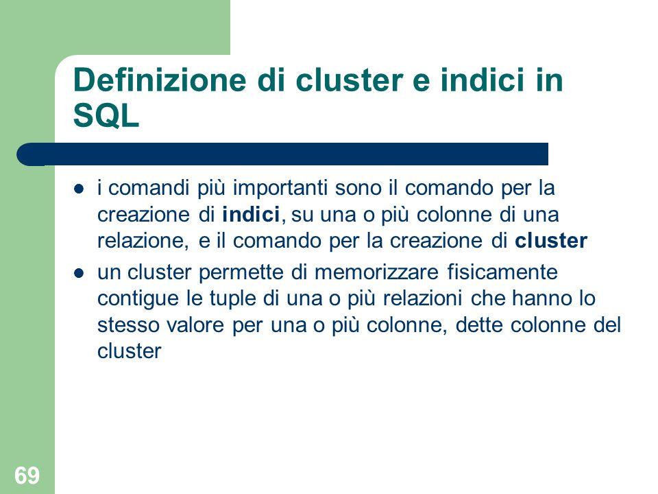 69 Definizione di cluster e indici in SQL i comandi più importanti sono il comando per la creazione di indici, su una o più colonne di una relazione,