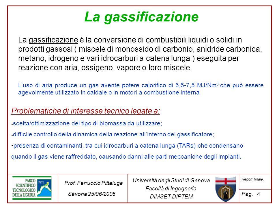 La gassificazione La gassificazione è la conversione di combustibili liquidi o solidi in prodotti gassosi ( miscele di monossido di carbonio, anidride
