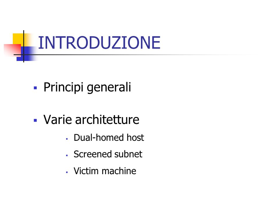 INTRODUZIONE Principi generali Varie architetture Dual-homed host Screened subnet Victim machine