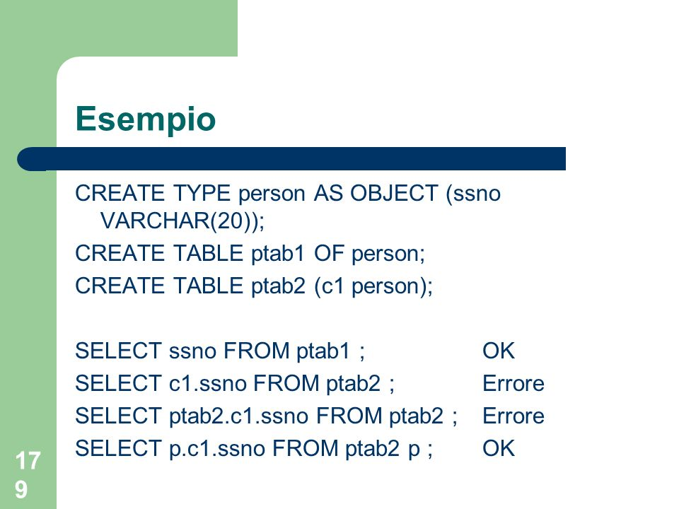 178 Tipi oggetto: accesso Accesso tramite dot notation ad attributi e metodi se si usa la dot notation, è sempre necessario utilizzare un alias per la tabella acceduta
