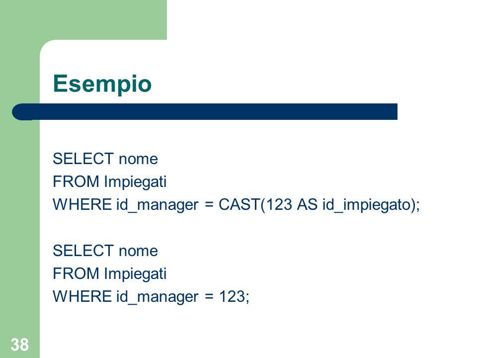 37 Casting in SQL-99 La funzione di casting può essere invocata: – esplicitamente CAST( as ) – implicitamente, senza invocare la funzione CAST la stessa funzione può essere invocata per casting su tipi built-in (esempio: integer in real)