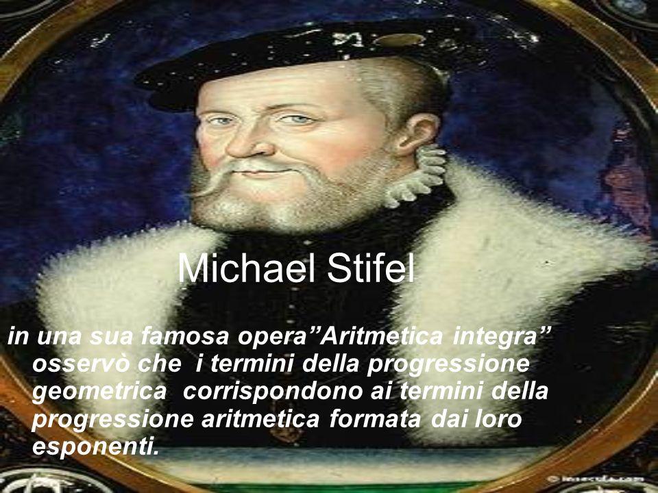 Michael Stifel in una sua famosa operaAritmetica integra osservò che i termini della progressione geometrica corrispondono ai termini della progressione aritmetica formata dai loro esponenti.