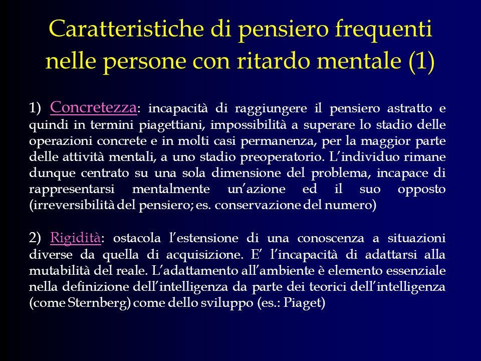 Caratteristiche di pensiero frequenti nelle persone con ritardo mentale (1) 1) Concretezza : incapacità di raggiungere il pensiero astratto e quindi i