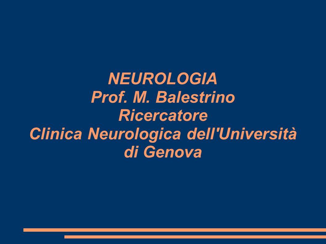 NEUROLOGIA Prof. M. Balestrino Ricercatore Clinica Neurologica dell'Università di Genova