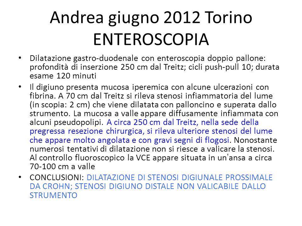 Andrea giugno 2012 Torino ENTEROSCOPIA Dilatazione gastro-duodenale con enteroscopia doppio pallone: profondità di inserzione 250 cm dal Treitz; cicli