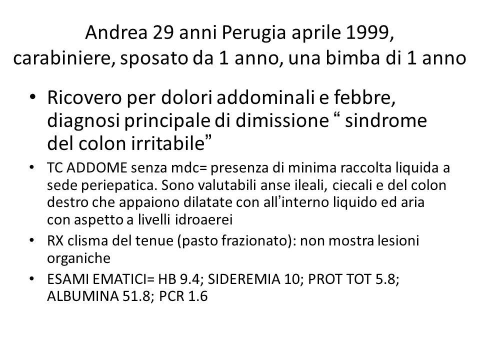 Andrea 29 anni Perugia aprile 1999, carabiniere, sposato da 1 anno, una bimba di 1 anno Ricovero per dolori addominali e febbre, diagnosi principale d